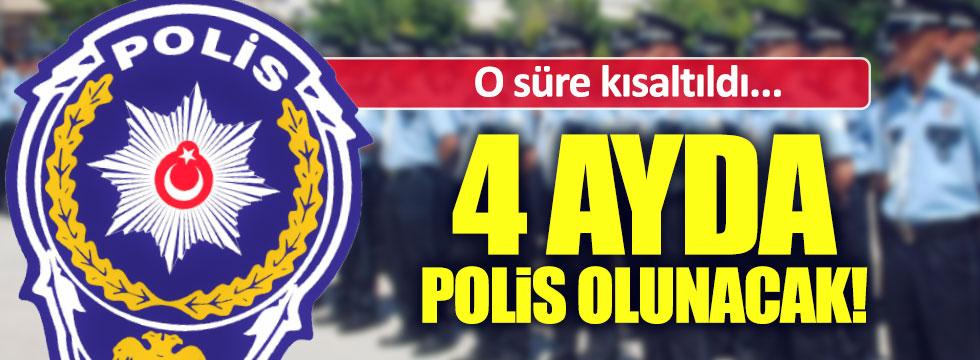 4 ayda polis olunacak