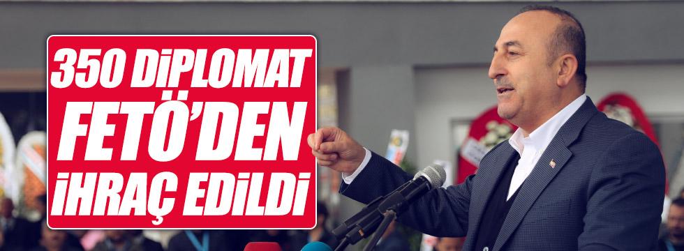 """""""350 diplomat FETÖ'den ihraç edildi"""""""