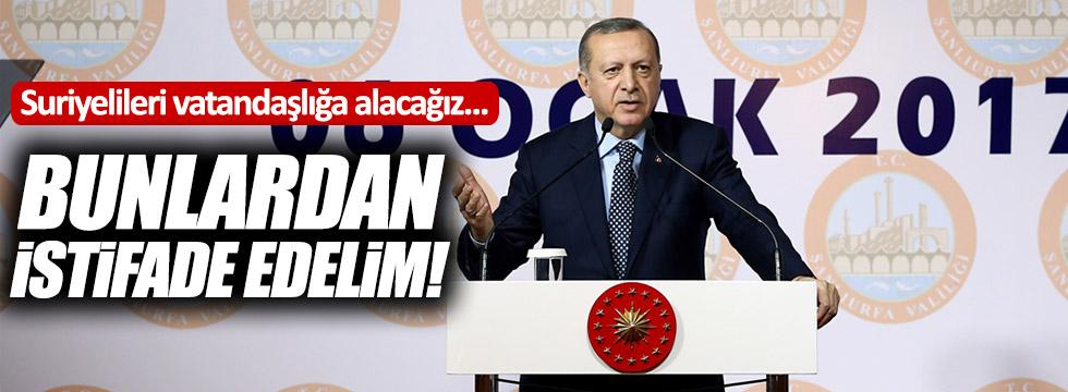 """Erdoğan: """"Bunlardan istifade edelim"""""""