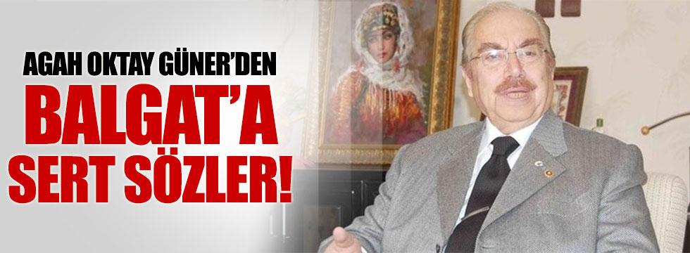 Agah Oktay Güner'den Balgat'a sert sözler!