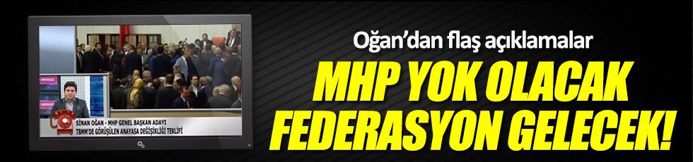 Oğan: MHP yok olacak, federasyon gelecek!