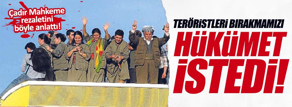 """""""Teröristleri bırakmamızı Hükümet istedi"""""""