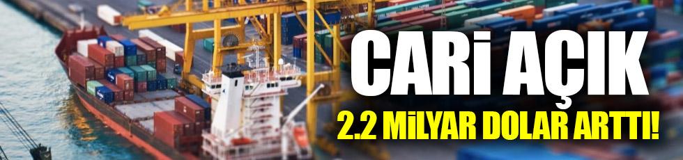 Cari açık 2.2 milyar dolar arttı