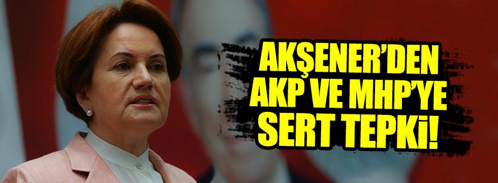 Meral Akşener'den AKP ve MHP'ye sert tepki