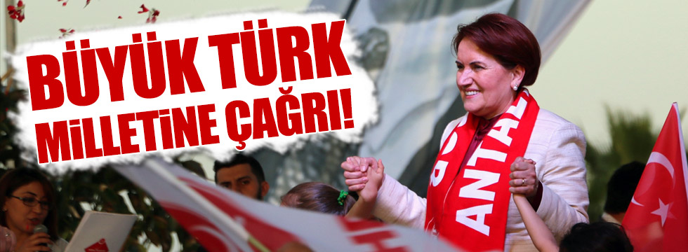 Akşener'den 'Büyük Türk milletine çağrı'