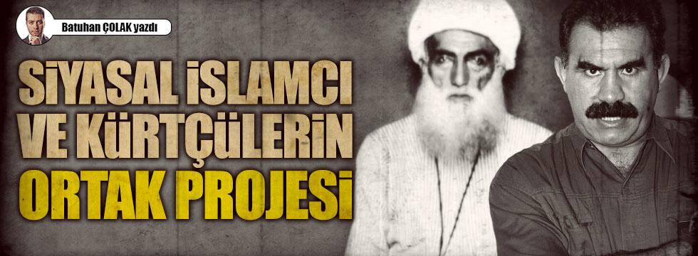 Siyasal İslamcı ve Kürtçülerin Ortak Projesi