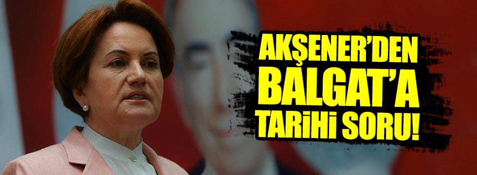 Akşener'den Balgat Yönetimine tarihi soru