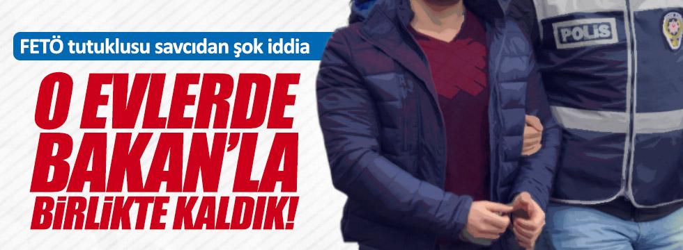 FETÖ  tutuklusu savcıdan şok 'Bakan' iddiası