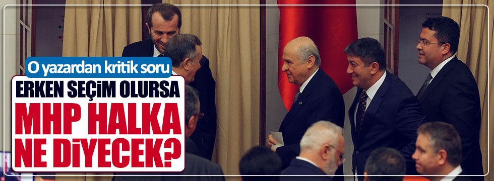 Ataklı: Erken seçim olursa, MHP halka ne diyecek?