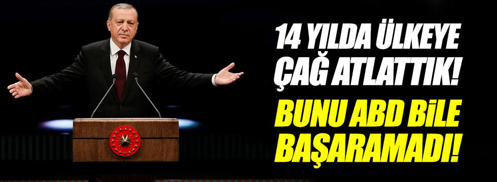 Erdoğan: 14 yılda ülkeye çağ atlattık! Bunu ABD bile başaramadı