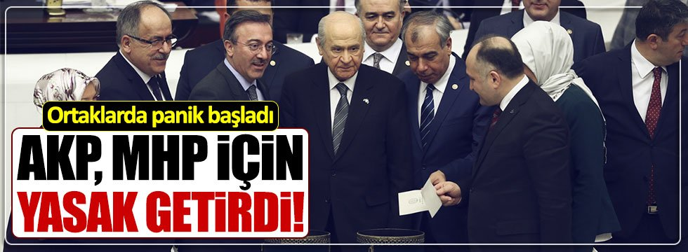 AKP'de panik başladı, MHP için yasak getirildi