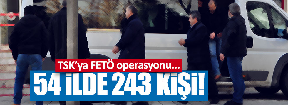 TSK'ya dev FETÖ operasyonu!