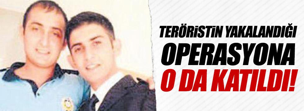 Teröristin yakalandığı operasyona o da katıldı!