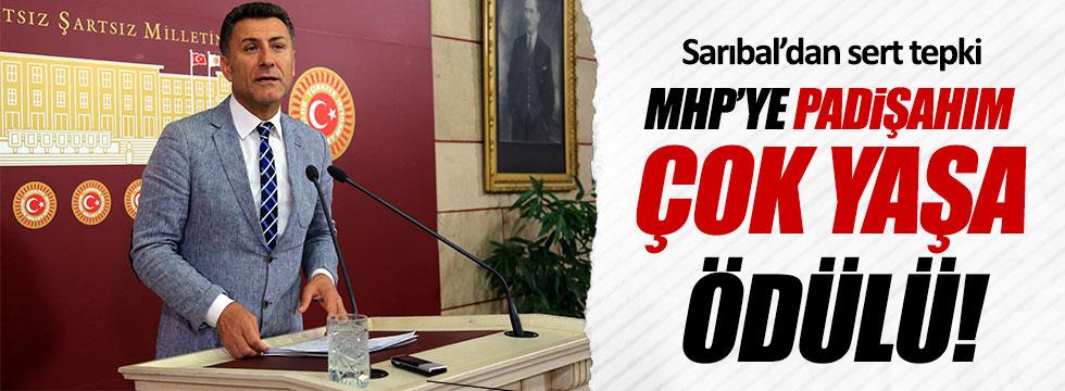 """Sarıbal: MHP, """"Padişahım çok yaşa"""" üzerinden ödüllendiriyor"""