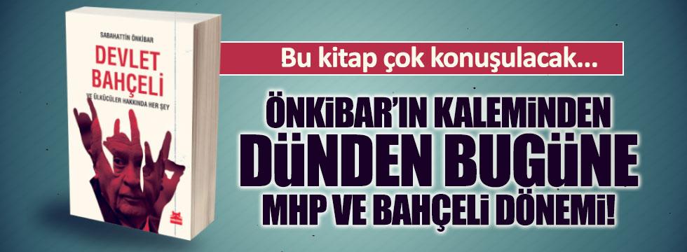 Önkibar'ın kaleminden dünden bugüne MHP ve Bahçeli dönemi...
