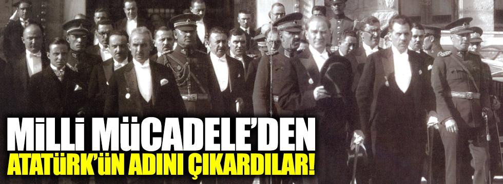 Milli Mücadele'den Atatürk'ün adını çıkardılar
