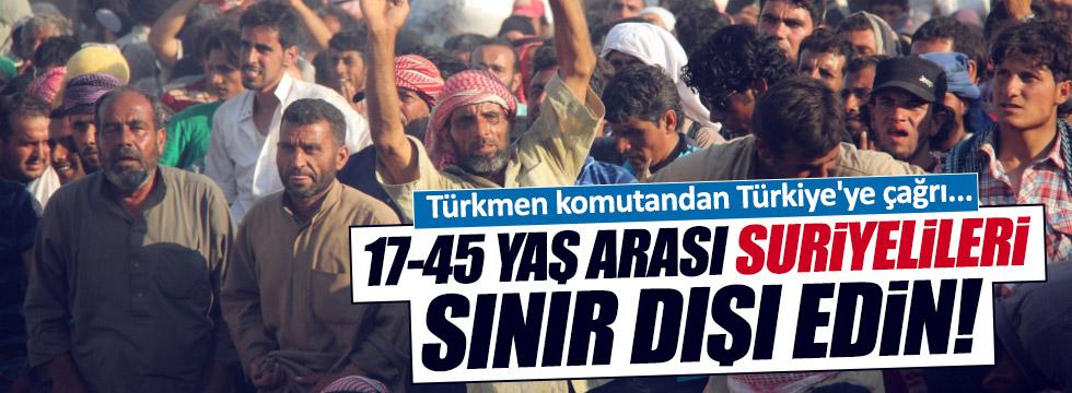 """""""17-45 yaş arası Suriyelileri sınır dışı edin"""""""