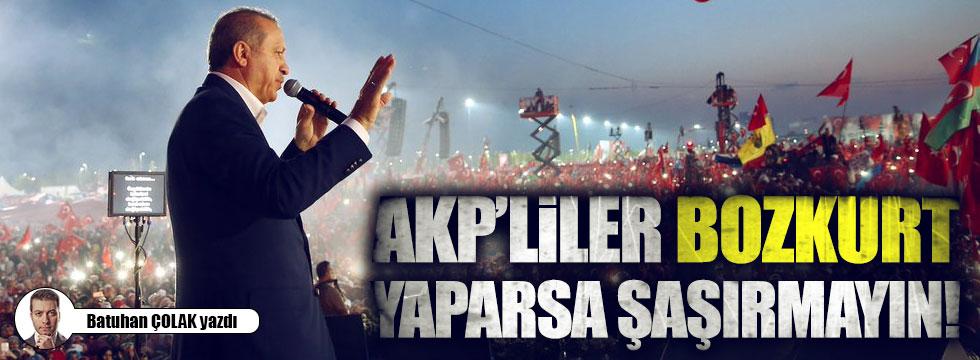 AKP'liler Bozkurt yaparsa şaşırmayın!