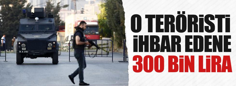 O teröristi ihbar edene 300 bin lira!