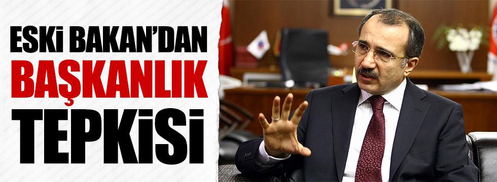 Eski Bakan'dan başkanlık tepkisi!