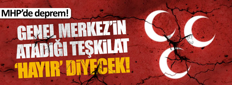 MHP Genel Merkezi'nin atadığı teşkilat 'hayır' diyecek