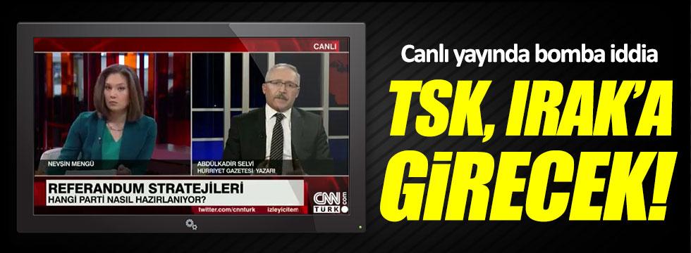 Abdülkadir Selvi: TSK, Irak'a girecek
