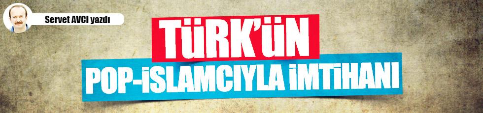 Türk'ün pop-İslâmcıyla imtihanı