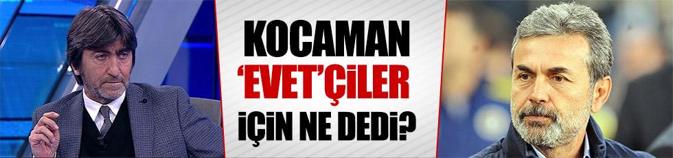 Aykut Kocaman 'Evetçi'ler için ne dedi?