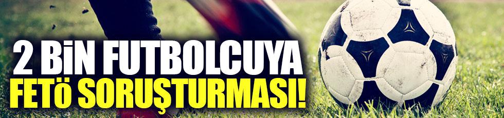 2 bin futbolcuya FETÖ soruşturması