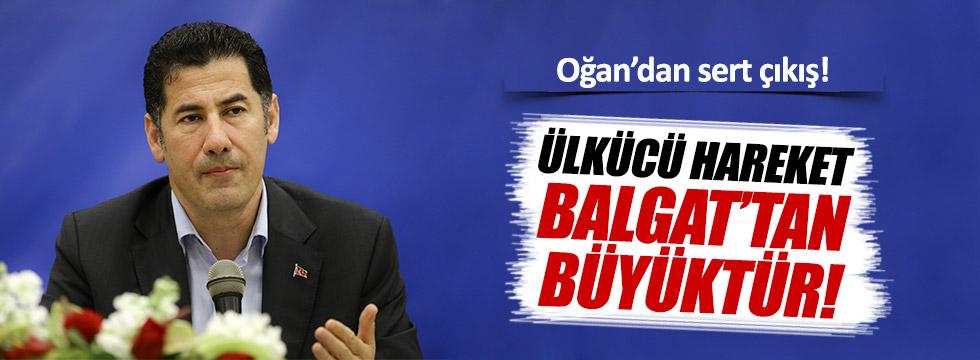 Sinan Oğan: Ülkücü hareket, Balgat'tan büyüktür