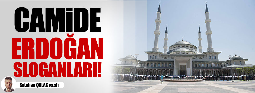 Camide Erdoğan sloganları!