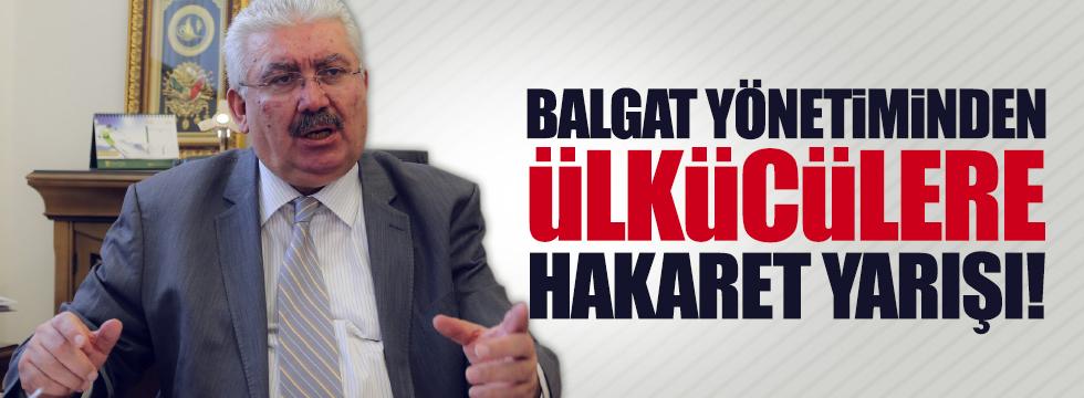 Balgat yönetiminden Ülkücülere hakaret yarışı