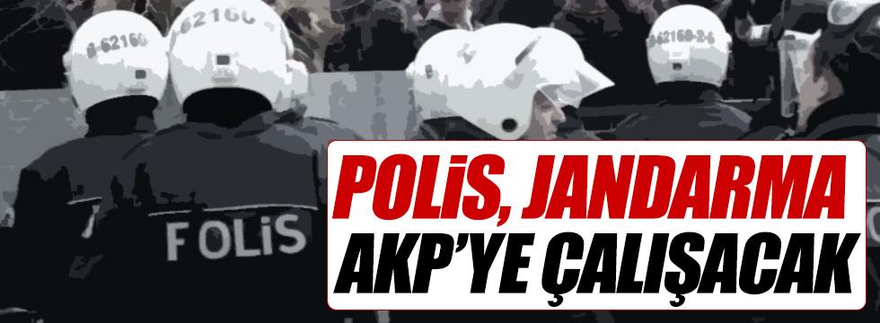 """""""Polis, jandarma AKP'ye çalışacak"""""""