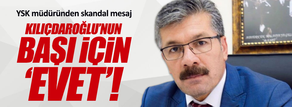 YSK müdüründen skandal Kılıçdaroğlu mesajı