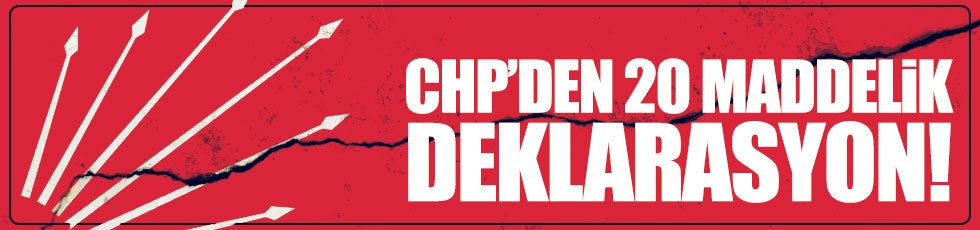 CHP'den 20 maddelik deklarasyon!