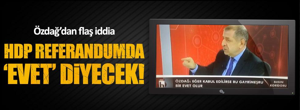 Ümit Özdağ: HDP referandumda 'evet' diyecek