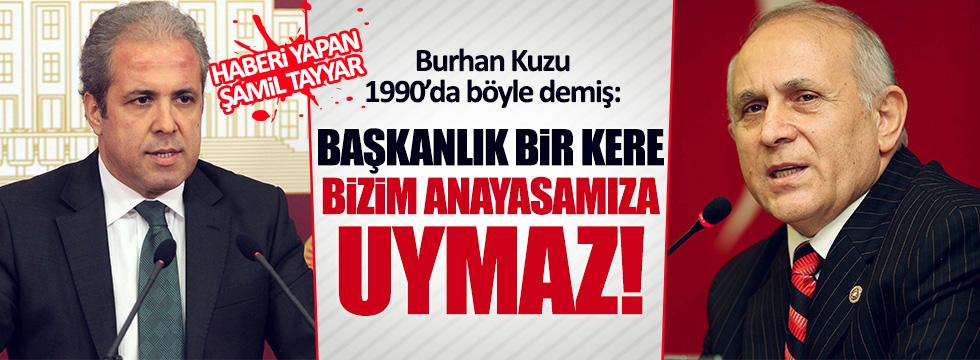 Burhan Kuzu: Başkanlık bir kere bizim Anayasamıza uymaz!