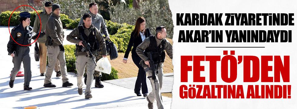 Akar'ın Kardak ziyaretine katılmıştı, FETÖ'den gözaltına alındı