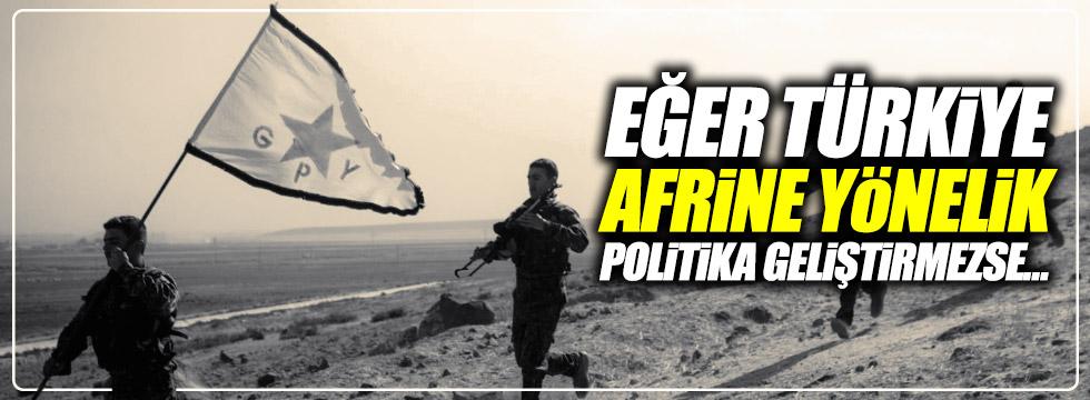 """""""Eğer Türkiye Afrin'e yönelik politika geliştirmezse..."""""""