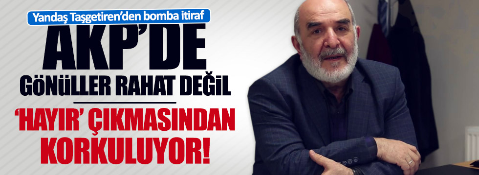 Taşgetiren: AKP'nin 'hayır' çıkmasından korkuyor