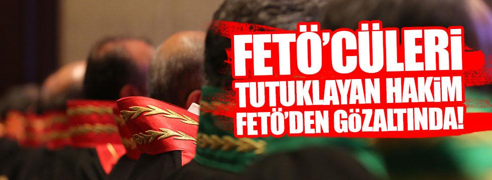 FETÖ'cüleri tutuklayan hakim FETÖ'den gözaltında!