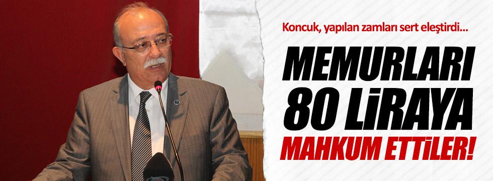 """İsmail Koncuk: """"Memurları 80 liraya mahkum ettiler!"""""""