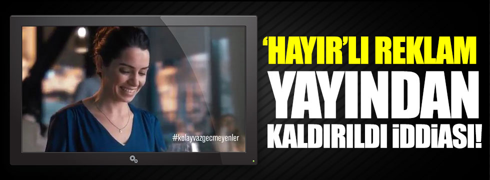 'Hayır'lı reklam yayından kaldırıldı iddiası