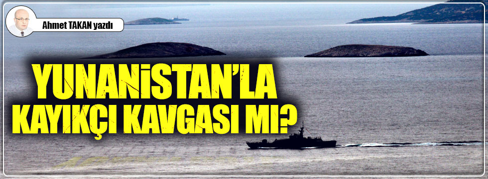 Yunanistan'la kayıkçı kavgası mı?...