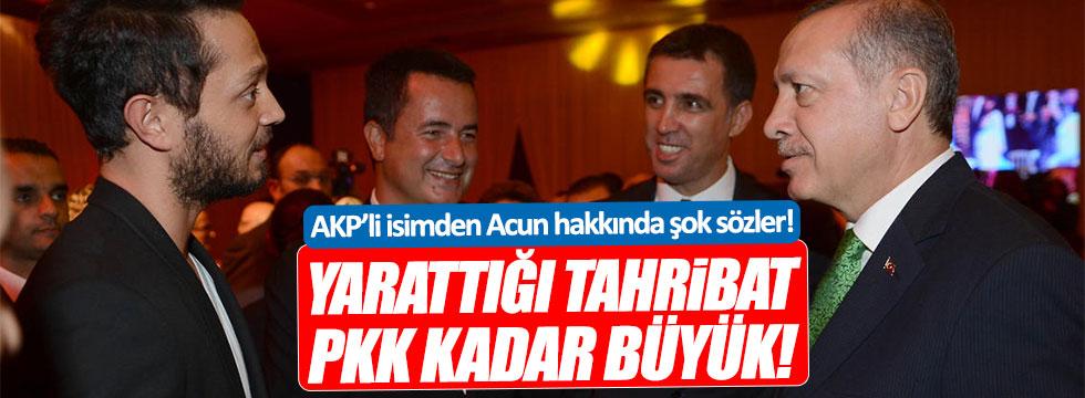AKP'li Ünal: Acun'un yarattığı tahribat, FETÖ ve PKK'nınki kadar büyük!