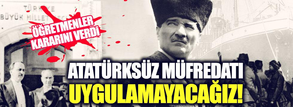 Öğretmenlerden açıklama: Atatürksüz müfredatı uygulamayacağız