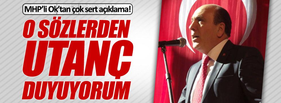 MHP'li İsmail Ok: O sözlerden utanç duyuyorum!