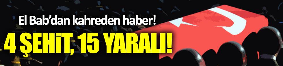 El Bab'dan kahreden haber! 4 şehit 15 yaralı
