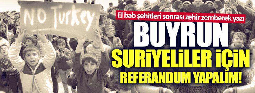 """""""Buyrun, Suriyeliler için referandum yapalım!"""""""