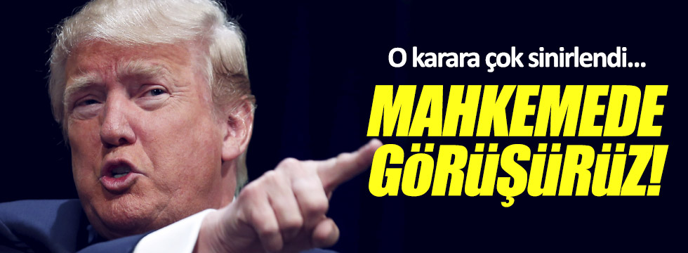 """Trump: """"Mahkemede görüşürüz"""""""